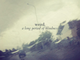 Weird. - A Long Period of Blindness